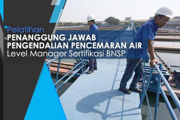 Training dan Sertifikasi Penanggung Jawab Pengendalian Pencemaran Air ( PPPA )