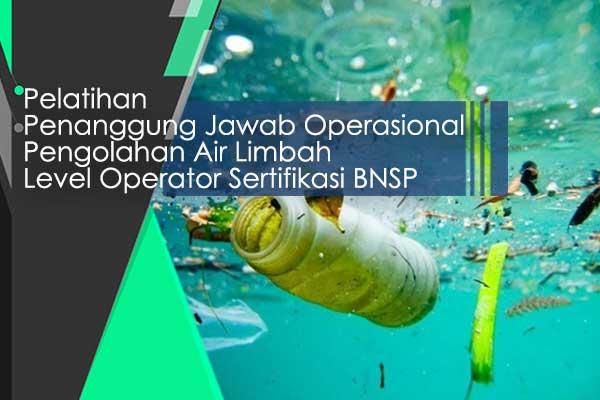 Training dan Sertifikasi Penanggung Jawab Operasional Pengolahan Air Limbah ( POPAL )